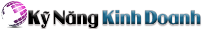 Kỹ Năng Kinh Doanh – Học Kinh Doanh – Cách Kinh Doanh – Ý Tưởng Kinh Doanh